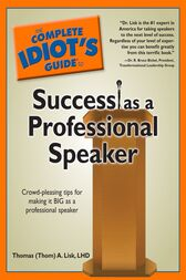 The Complete Idiot's Guide to Success as a Professional Speaker