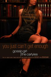 Gossip Girl, The Carlyles #2: You Just Can't Get Enough