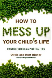 How to Mess Up Your Child's Life by Olivia Bruner
