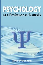 Psychology as a Profession in Australia by John O'Gorman