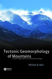 Tectonic Geomorphology of Mountains by William B. Bull