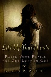 Lift Up Your Hands by Gloria P. Pruett