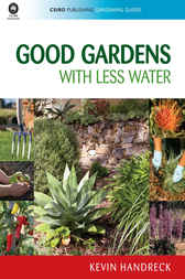 Good Gardens with Less Water by Kevin Handreck