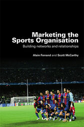 Marketing the Sports Organisation by Alain Ferrand