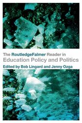 The RoutledgeFalmer Reader in Education Policy and Politics by Bob Lingard