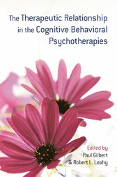 The Therapeutic Relationship in the Cognitive Behavioral Psychotherapies by Paul Gilbert