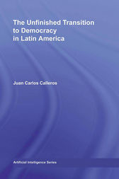 The Unfinished Transition to Democracy in Latin America by Juan Carlos Calleros-Alarcón