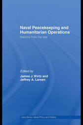 Naval Peacekeeping and Humanitarian Operations by James J. Wirtz