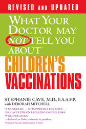 What Your Doctor May Not Tell You About(TM) Children's Vaccinations by Stephanie Cave