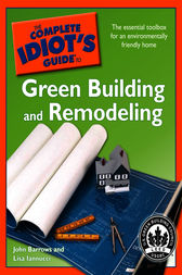 The Complete Idiot's Guide to Green Building and Remodeling by John Barrows