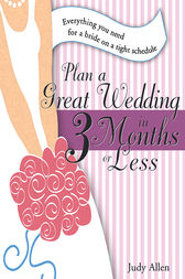 Plan a Great Wedding in Three Months or Less by Judy Allen