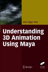 Understanding 3D Animation Using Maya by John Edgar Park
