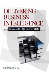 Delivering Business Intelligence with Microsoft SQL Server 2008 by Brian Larson