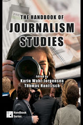 The Handbook of Journalism Studies by Karin Wahl-Jorgensen