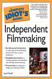 The Complete Idiot's Guide to Independent Filmmaking by Josef Steiff