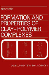 Formation and Properties of Clay-Polymer Complexes by B.K.G. Theng