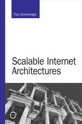 Scalable Internet Architectures by Theo Schlossnagle