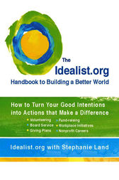 The Idealist.org Handbook to Building a Better World by Idealist.org;  Stephanie Land