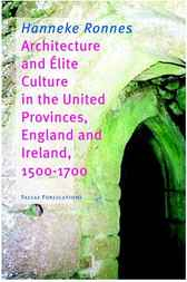 Architecture and Elite Culture in the United Provinces, England and Ireland, 1500-1700 by Hanneke Ronnes