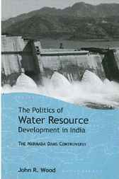 The Politics of Water Resource Development in India by John R Wood