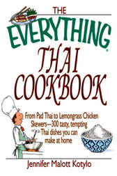 The Everything Thai Cookbook by Jennifer Malott Kotylo
