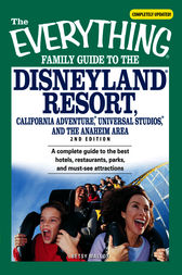 The Everything Family Guide to the Disneyland Resort, California Adventure, Universal Studios, and the Anaheim Area by Betsy Malloy