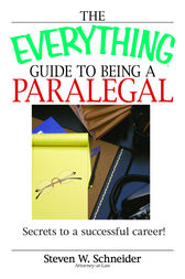 The Everything Guide To Being A Paralegal by Steven Schneider