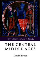 The Central Middle Ages by Daniel Power