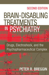 Brain-Disabling Treatments in Psychiatry by Peter R. Breggin