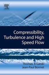 Compressibility, Turbulence and High Speed Flow by Thomas B. Gatski