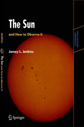 The Sun and How to Observe It by Jamey L. Jenkins
