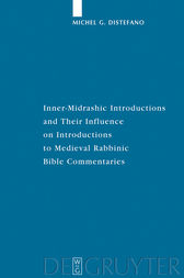 Inner-Midrashic Introductions and Their Influence on Introductions to Medieval Rabbinic Bible Commentaries by Michel G. Distefano