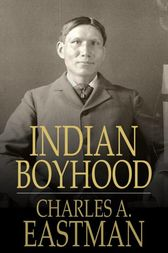 Indian Boyhood by Charles A. Eastman