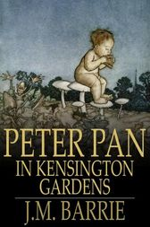 Peter Pan in Kensington Gardens by J. M. Barrie