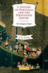 A History of Portugal and the Portuguese Empire: Volume 2, The Portuguese Empire by A. R. Disney