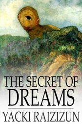 The Secret of Dreams by Yacki Raizizun
