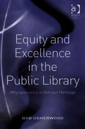 Equity and Excellence in the Public Library by Bob Usherwood