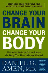 Change Your Brain, Change Your Body by Daniel G. Md Amen