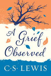 A Grief Observed by C. S. Lewis