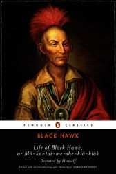 Life of Black Hawk, or Ma-ka-tai-me-she-kia-kiak by Black Hawk;  J. Gerald Kennedy