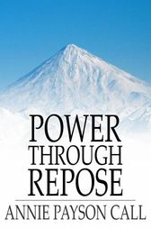Power Through Repose by Annie Payson Call