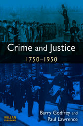 Crime and Justice 1750-1950 by Barry Godfrey