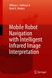 Mobile Robot Navigation with Intelligent Infrared Image Interpretation by William L. Fehlman