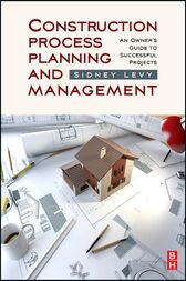 Construction Process Planning and Management by Sidney M Levy