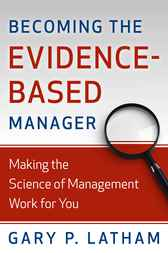 Becoming the Evidence-Based Manager by Gary P. Latham