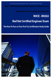 RHCE - RH302 Red Hat Certified Engineer Certification Exam Preparation Course in a Book for Passing the RHCE - RH302 Red Hat Certified Engineer Exam - The How To Pass on Your First Try Certification Study Guide by Jason Hall