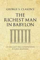 George S. Clason's The Richest Man in Babylon by Karen McCreadie