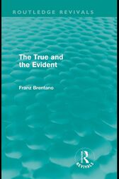 The True and the Evident (Routledge Revivals) by Franz Brentano