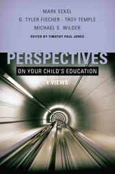 Perspectives on Your Child's Education by Timothy Paul Jones