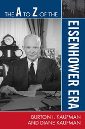 The A to Z of the Eisenhower Era by Burton I. Kaufman
